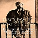 Percy Fawcett and the Lost City of Z: The History of the Explorer's Mysterious Disappearance in Search of El Dorado Audiobook by  Charles River Editors Narrated by Scott Clem