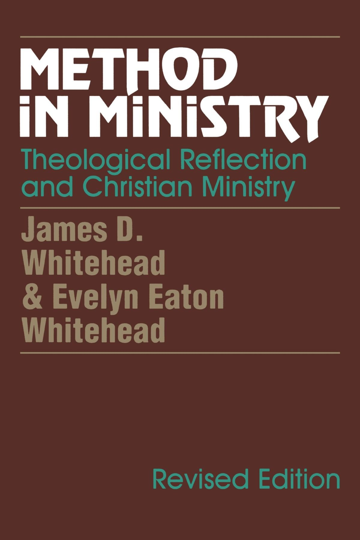 Amazon com method in ministry theological reflection and christian ministry revised 9781556128066 james d whitehead evelyn eaton whitehead books