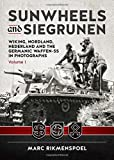 Sunwheels and Siegrunen: Wiking, Nordland, Nederland and the Germanic Waffen-SS in Photographs Volume 1