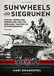 Sunwheels and Siegrunen: Wiking, Nordland, Nederland and the Germanic Waffen-SS in Photographs: Volume 1