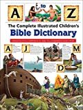 img - for The Complete Illustrated Children's Bible Dictionary: Awesome A-to-Z Definitions to Help You Understand God's Word (The Complete Illustrated Children s Bible Library) book / textbook / text book