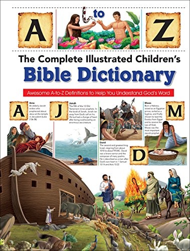 The Complete Illustrated Children's Bible Dictionary: Awesome A-to-Z Definitions to Help You Understand God's Word (The Complete Illustrated Children's Bible Library)