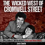The Wicked West of Cromwell Street: The Lives of Serial Killers Fred and Rose West | Jack Smith