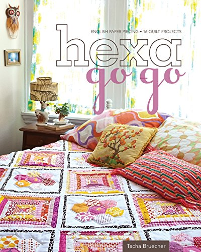 Hexa-Go-Go: English Paper Piecing - 16 Quilt Projects