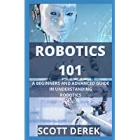 Robotics 101: A Beginners And Advanced Guide In Understanding Robotics