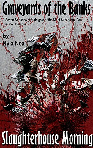 Graveyards of the Banks - Slaughterhouse Morning: Seven Seasons of Midnights at the Most Successful Bank in the Universe by [Nox, Nyla]
