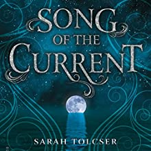 Song of the Current Audiobook by Sarah Tolcser Narrated by Stephanie Willing