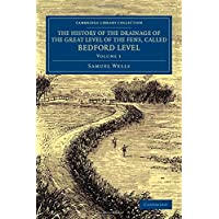 The History of the Drainage of the Great Level of the Fens, Called Bedford Level 2 Volume Set: The History of the Drainage of the Great Level of the ... (Cambridge Library Collection - Technology)