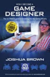 How To Become A Game Designer 2016 - The ULTIMATE guide to breaking into the Game Industry: Game Tester, Game Artist, Game Programmer, Game Writer, Game ... and Game Developer Jobs (How2become): 1