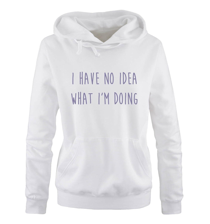 Langarm Kapuze Damen Hoodie Comedy Shirts Print-Pulli K/ängurutasche I Have NO IDEA What Im Doing