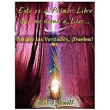 Este Es El Primer Libro Que Me Negué A Leer,: Porque Las Verdades Duelen! (Spanish Edition)