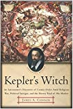 img - for Kepler's Witch: An Astronomer's Discovery of Cosmic Order Amid Religious War, Political Intrigue, and the Heresy Trial of His Mother by James A. Connor (2004-03-23) book / textbook / text book