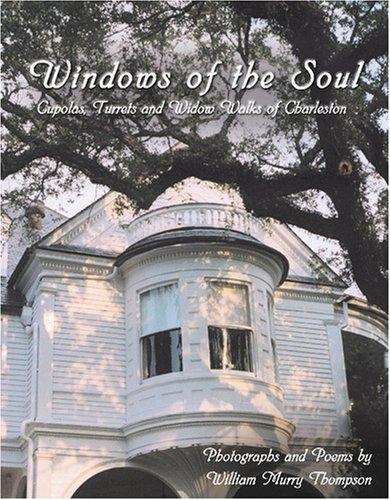 Windows of the Soul: Cupolas, Turrets, and Widow Walks of Charleston (Window Cupola)