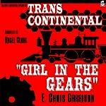 Girl in the Gears: Trans-Continental, Book 1 | E. Chris Garrison