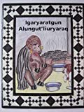img - for lgaryaratgun Alungut'liuryaraq (An Alaskan Alphabet Book) book / textbook / text book