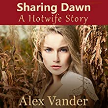 Sharing Dawn: A Hotwife Story: Hotwives, Book 1 Audiobook by Alex Vander Narrated by Danny Céspedes