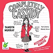 Completely Cassidy: Accidental Genius: Completely Cassidy, Book 1 | Tamsyn Murray