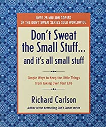 Don't Sweat the Small Stuff-- and it's All Small Stuff: Simple Ways to Keep the Little Things from Taking over Your Life (Don't Sweat the Small Stuff Series)