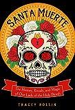 Santa Muerte: The History, Rituals, and Magic of