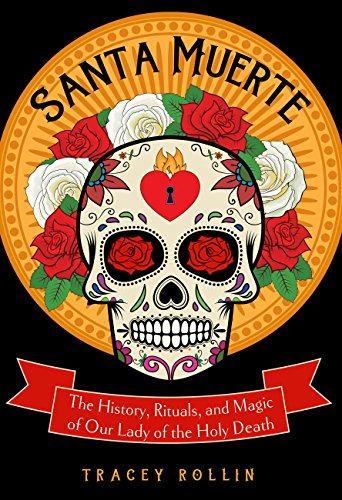 Santa Muerte: The History, Rituals, and Magic of Our Lady of the Holy Death ()