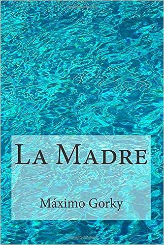 Amazon.com: La Madre (Spanish Edition) (9781507601938): Maximo Gorky, Editores: Books