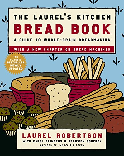 The Laurel's Kitchen Bread Book: A Guide to Whole-Grain Breadmaking (Laurels Kitchen)