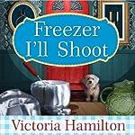 Freezer I'll Shoot: Vintage Kitchen Mystery Series, Book 3 | Victoria Hamilton