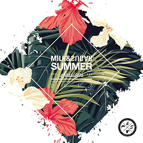 Various Artists - Summer Sessions 2017 [Mixed by Milk & Sugar] (2017) [WEB FLAC] Download
