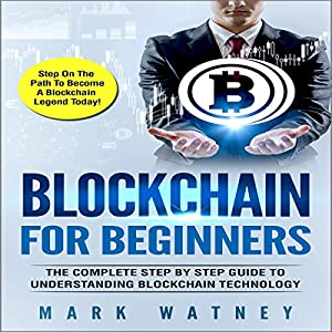 Blockchain for Beginners: The Complete Step-by-Step Guide to Understanding Blockchain Technology Audiobook
