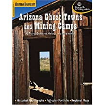 Arizona Ghost Towns and Mining Camps/a Travel Guide to History