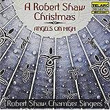 A Robert Shaw Christmas: Angels on High