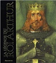 La Légende du Roi Arthur par John Matthews