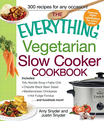 The Everything Vegetarian Slow Cooker Cookbook: Includes Tofu Noodle Soup, Fajita Chili, Chipotle Black Bean Salad, Mediterranean Chickpeas, Hot Fudge Fondue ...and hundreds more! (Everything®) ()