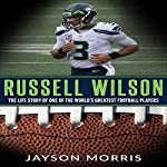 Russell Wilson: The Life Story of One of the World's Greatest Football Players | Jayson Morris