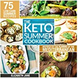 Keto Summer Cookbook: 75 Low Carb Recipes Inspired by the Flavors of the Mediterranean (Paleo Friendly)