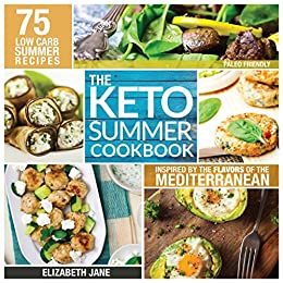 Keto Summer Cookbook: 75 Low Carb Recipes Inspired by the Flavors of the Mediterranean (Paleo Friendly) (English Edition) por [Jane, Elizabeth]