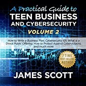 A Practical Guide to Teen Business and Cybersecurity Volume 2 | James Scott