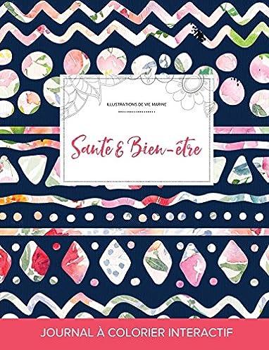 Journal de Coloration Adulte: Sante & Bien-Etre (Illustrations de Vie Marine, Floral Tribal) (French Edition)