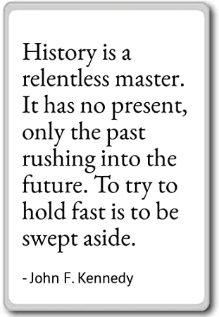 Amazoncom History Is A Relentless Master It Has No P John F