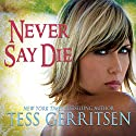 Never Say Die Audiobook by Tess Gerritsen Narrated by Amy McFadden