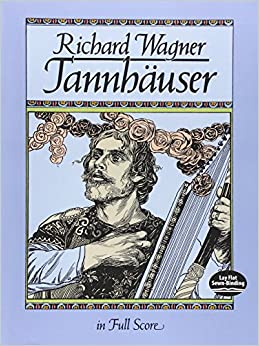 Wagner: Tannhauser in Full Score (Music Scores & Music to Play Series)