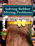 Solving Rubber Mixing Problems, K. Meganathan, 1475136560