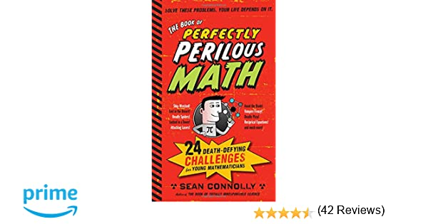 The Book of Perfectly Perilous Math: 24 Death-Defying Challenges ...