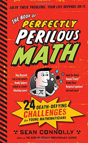 The Book of Perfectly Perilous Math: 24 Death-Defying Challenges for Young Mathematicians (Irresponsible Science)
