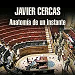 Anatomía de un instante [The Anatomy of a Moment] | Javier Cercas