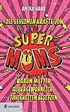 Die geheimen Kräfte von SuperMoms: Warum Mütter außergewöhnliche Fähigkeiten besitzen (Goldegg Leben und Gesundheit)