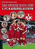 Das große Buch vom 1. FC Kaiserslautern