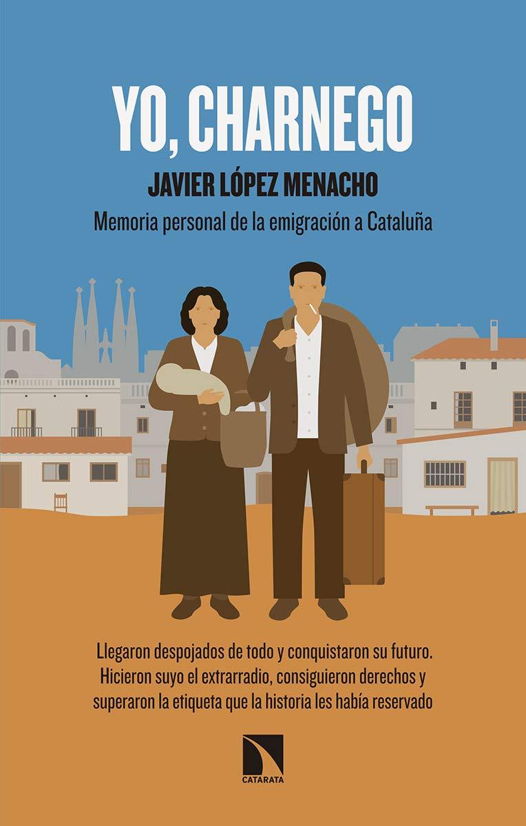 Yo, charnego: Memoria personal de la emigración a Cataluña: 756 Mayor: Amazon.es: López Menacho, Javier: Libros