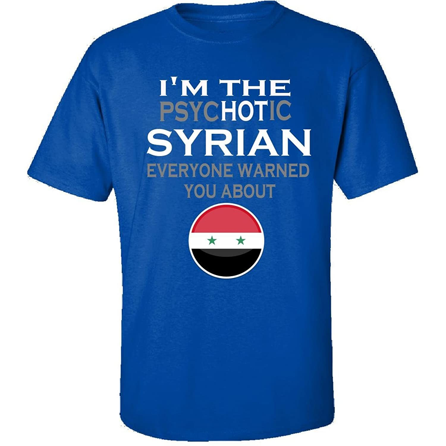 The Psychotic Syrian Everyone Warned You About Funny - Adult Shirt