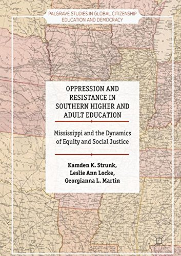 Oppression and Resistance in Southern Higher and Adult Education: Mississippi and the Dynamics of Equity and Social Justice (Palgrave Studies in Global Citizenship Education and Democracy)